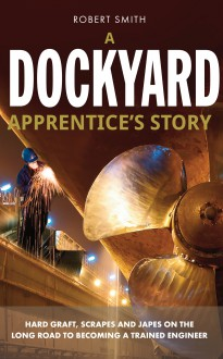 A Dockyard Apprentice's Story - Robert Smith