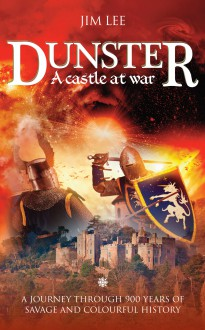 Dunster - A Castle at War - Jim Lee
